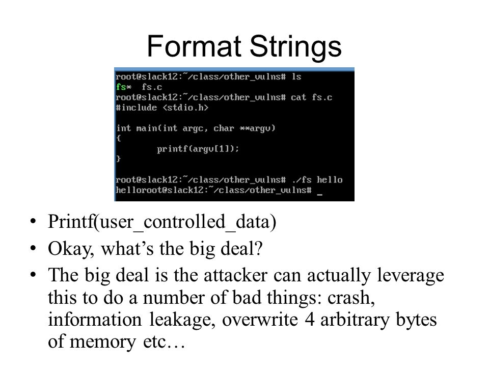 Format Strings Printf(user_controlled_data) Okay, what's the big deal