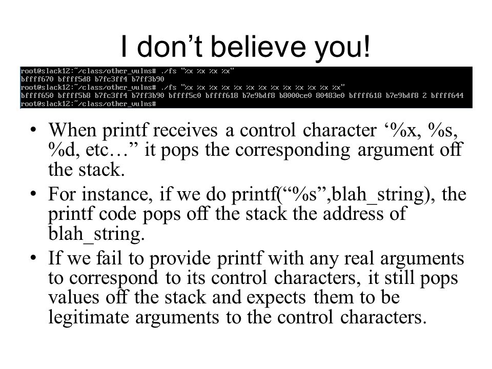 I don't believe you! When printf receives a control character '%x, %s, %d, etc… it pops the corresponding argument off the stack.