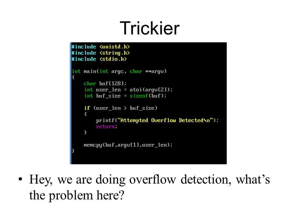 Trickier Hey, we are doing overflow detection, what's the problem here