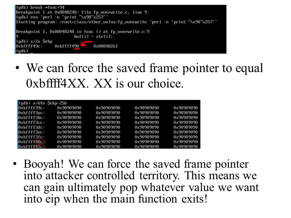 We can force the saved frame pointer to equal 0xbffff4XX