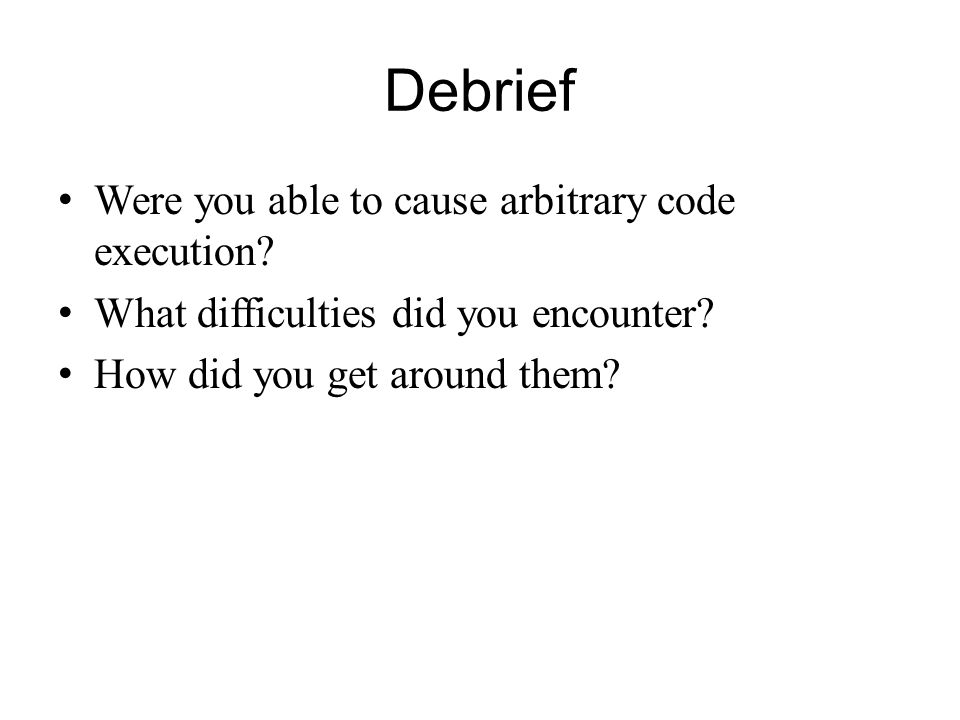 Debrief Were you able to cause arbitrary code execution