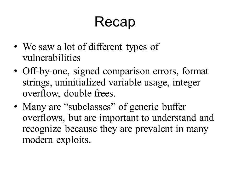 Recap We saw a lot of different types of vulnerabilities