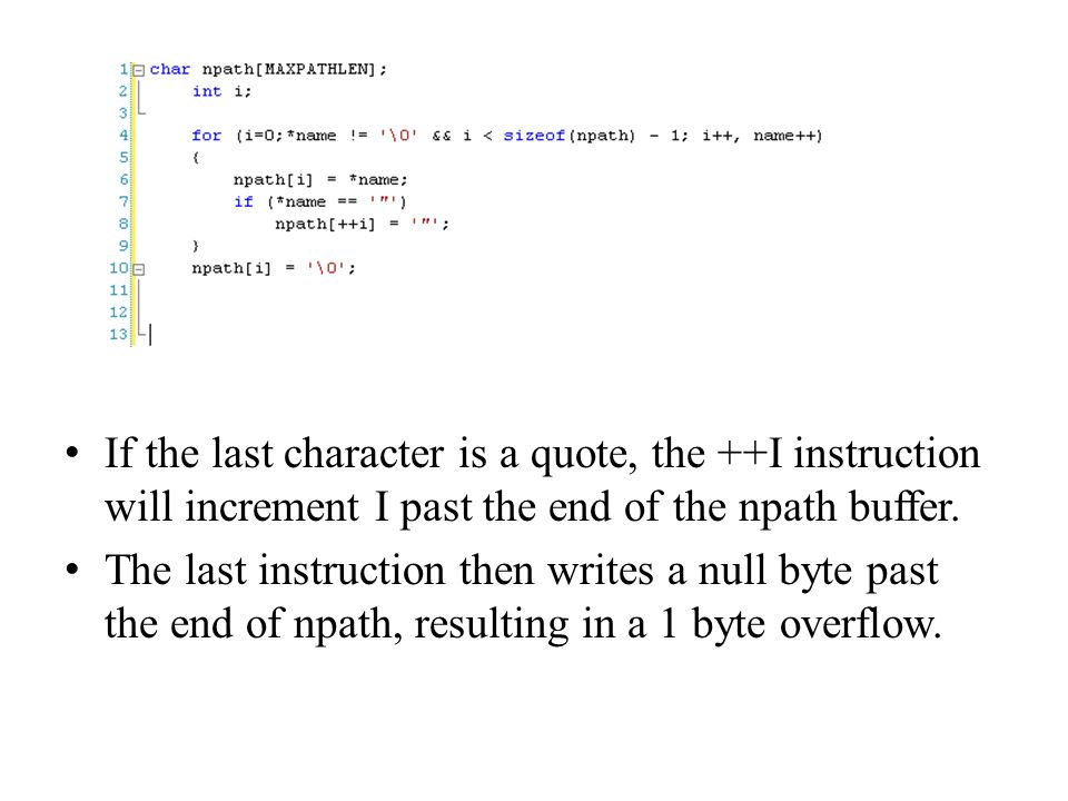If the last character is a quote, the ++I instruction will increment I past the end of the npath buffer.