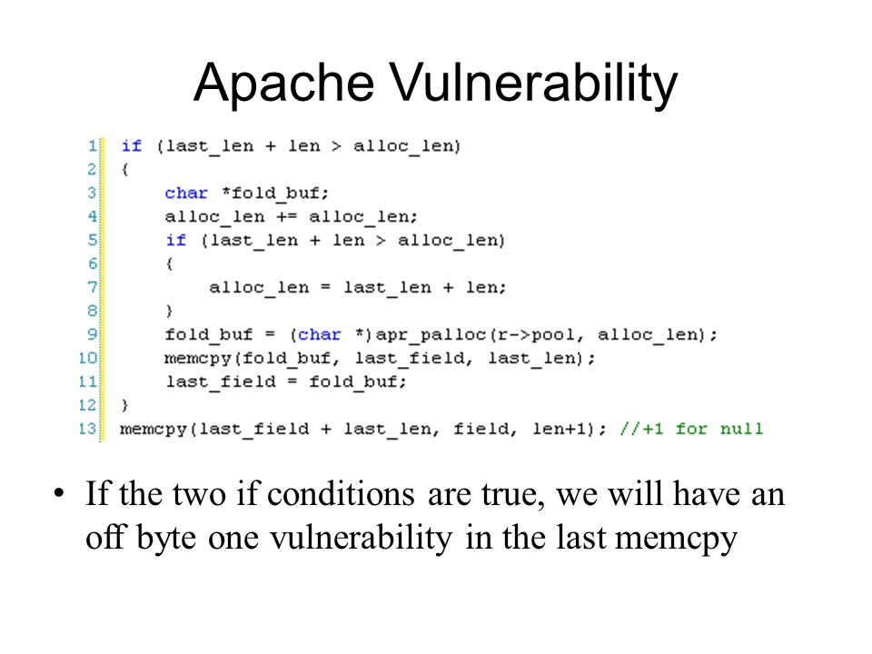 Apache Vulnerability If the two if conditions are true, we will have an off byte one vulnerability in the last memcpy.