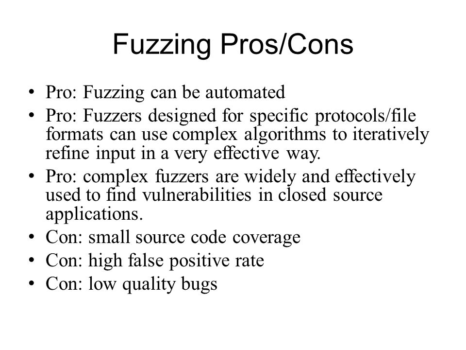 Fuzzing Pros/Cons Pro: Fuzzing can be automated