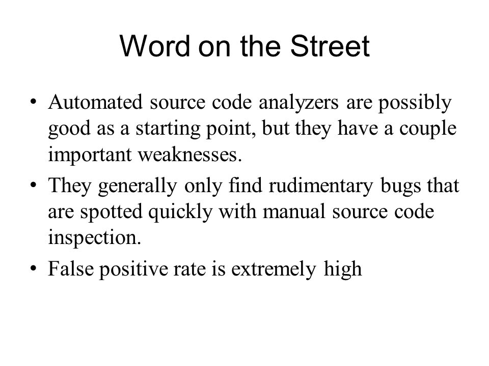Word on the Street Automated source code analyzers are possibly good as a starting point, but they have a couple important weaknesses.