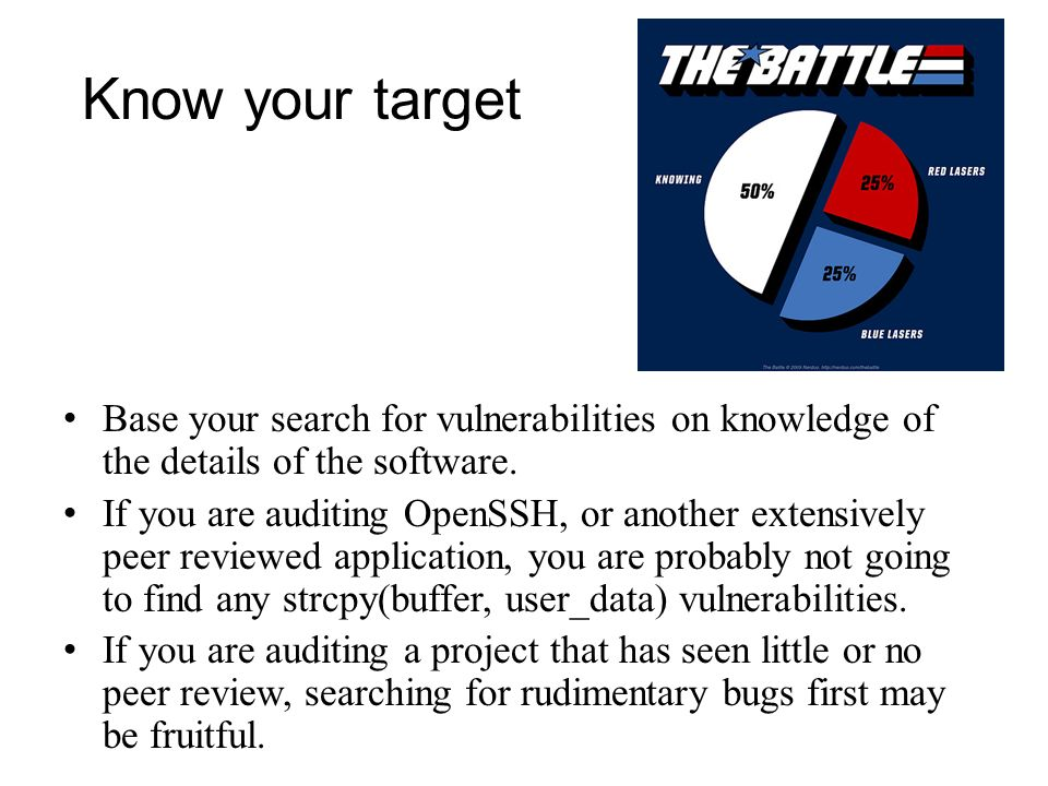 Know your target Base your search for vulnerabilities on knowledge of the details of the software.