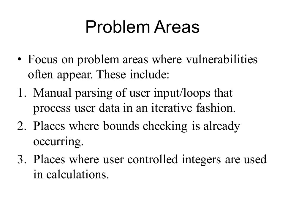 Problem Areas Focus on problem areas where vulnerabilities often appear. These include: