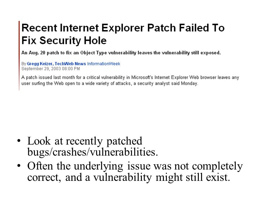 Look at recently patched bugs/crashes/vulnerabilities.
