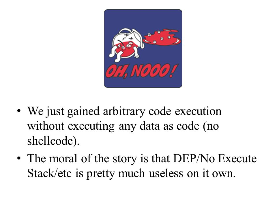 We just gained arbitrary code execution without executing any data as code (no shellcode).