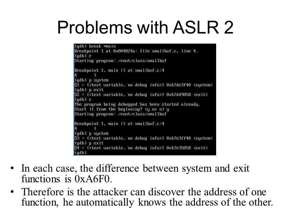 Problems with ASLR 2 In each case, the difference between system and exit functions is 0xA6F0.