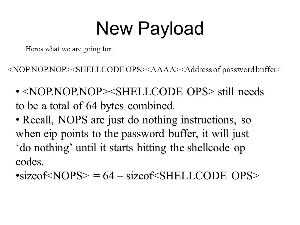 New Payload Heres what we are going for… <NOP.NOP.NOP><SHELLCODE OPS><AAAA><Address of password buffer>