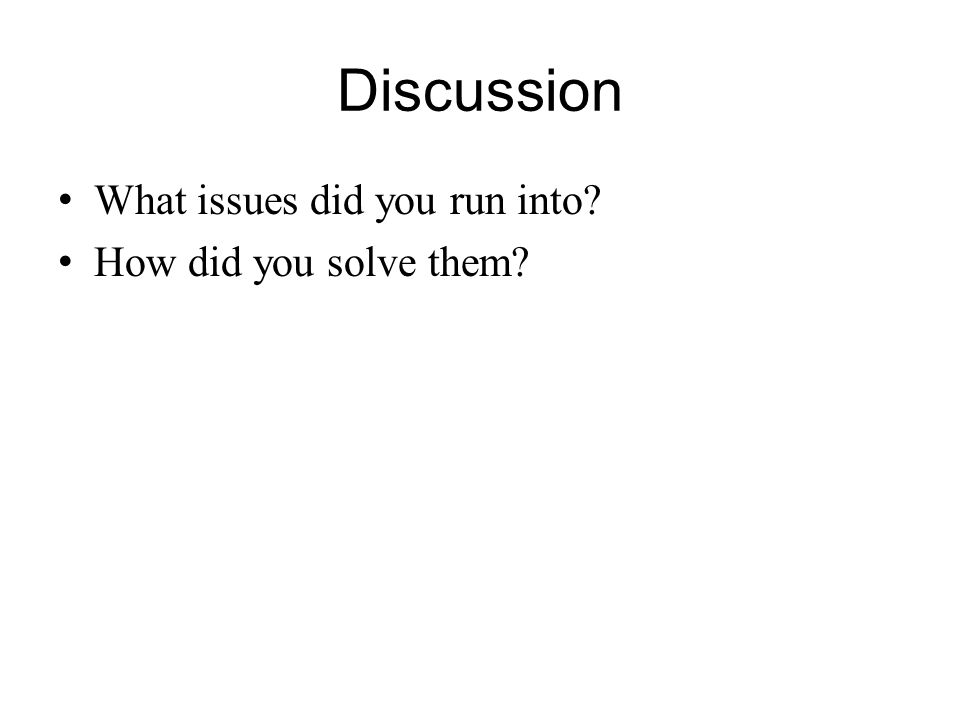 Discussion What issues did you run into How did you solve them