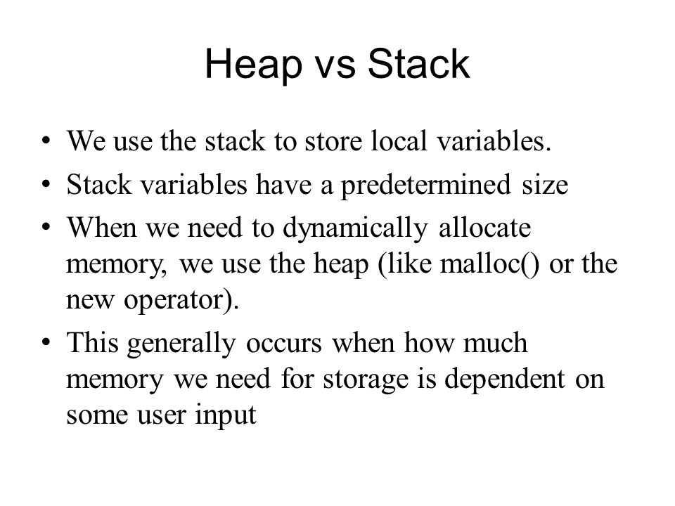 Heap vs Stack We use the stack to store local variables.
