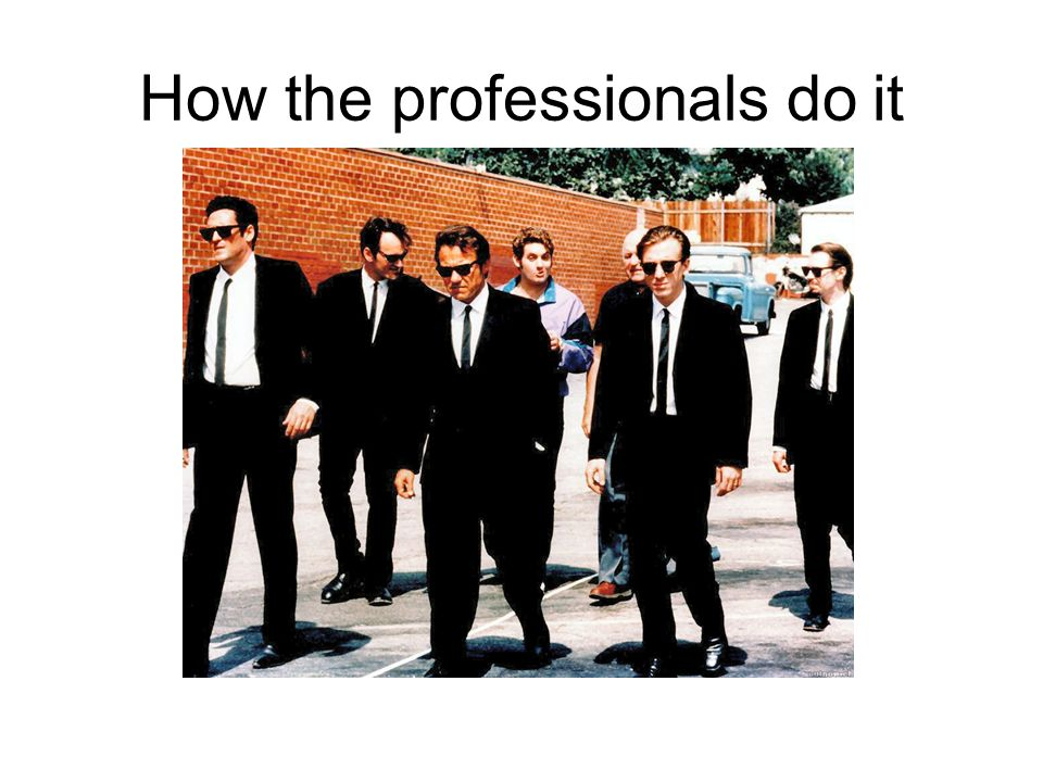How the professionals do it