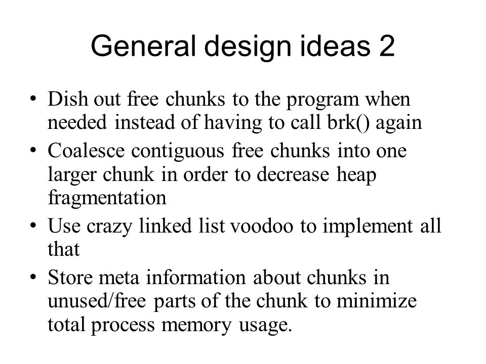 General design ideas 2 Dish out free chunks to the program when needed instead of having to call brk() again.