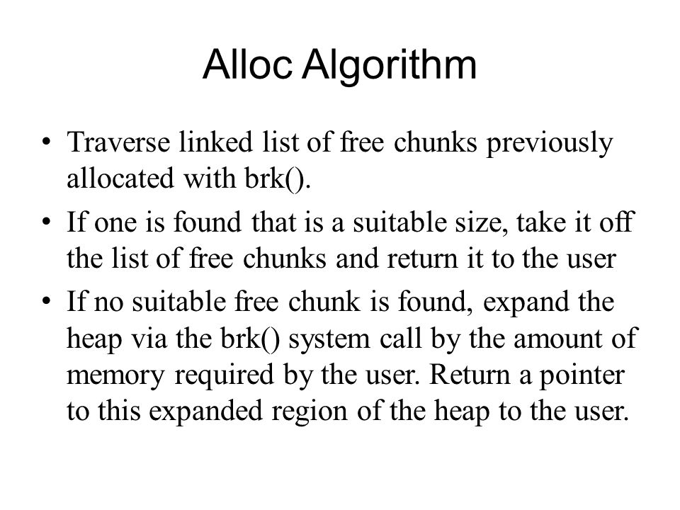 Alloc Algorithm Traverse linked list of free chunks previously allocated with brk().