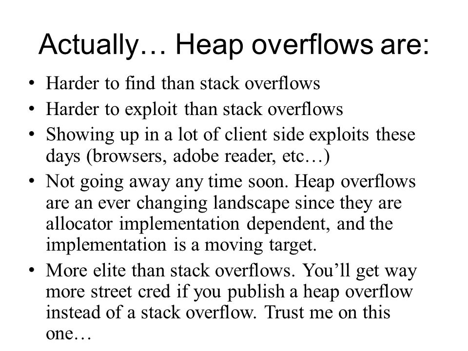 Actually… Heap overflows are: