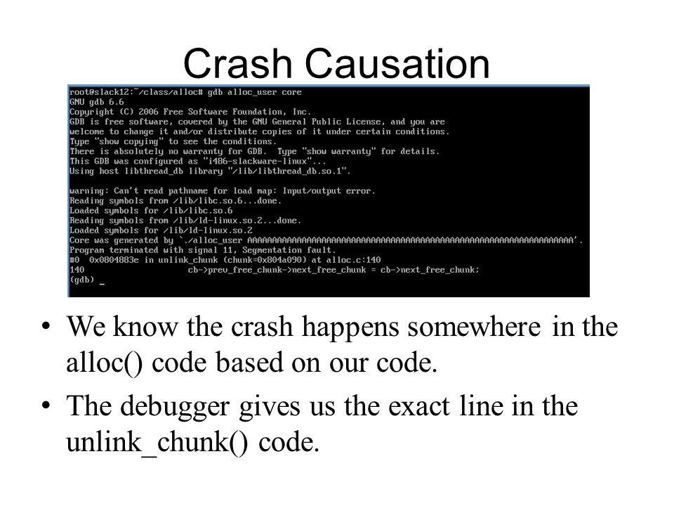 Crash Causation We know the crash happens somewhere in the alloc() code based on our code.