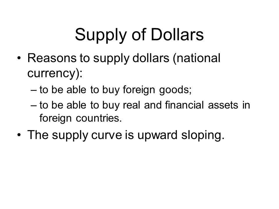 Supply of Dollars Reasons to supply dollars (national currency):