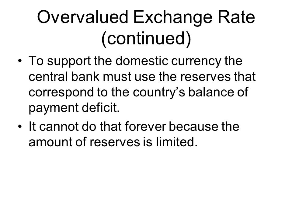 Overvalued Exchange Rate (continued)