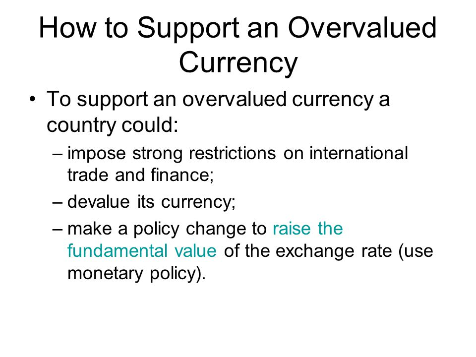 How to Support an Overvalued Currency