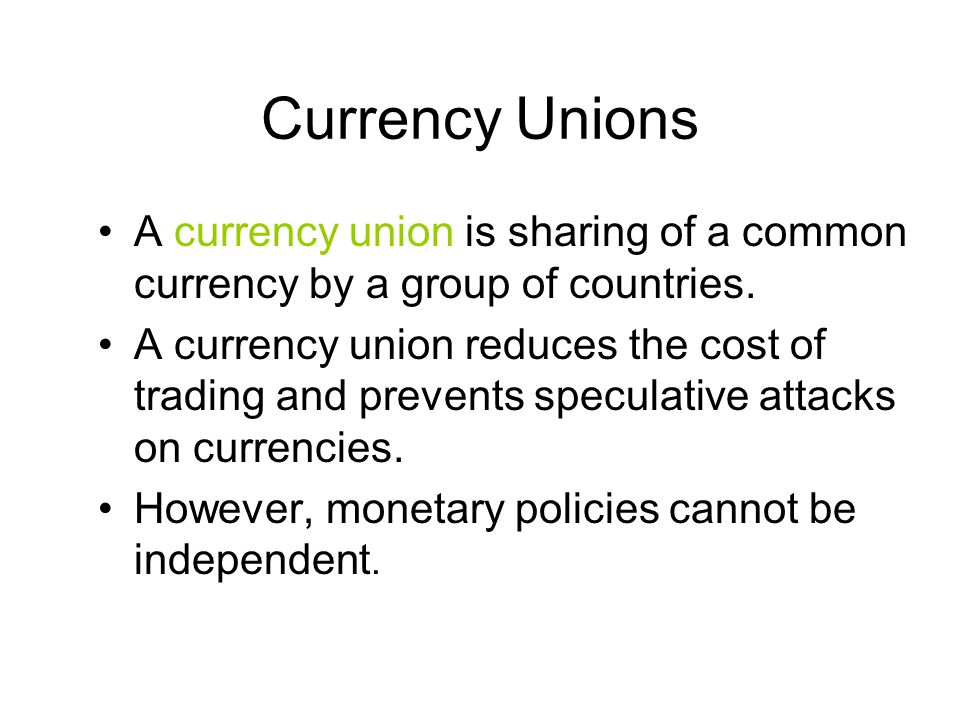 Currency Unions A currency union is sharing of a common currency by a group of countries.