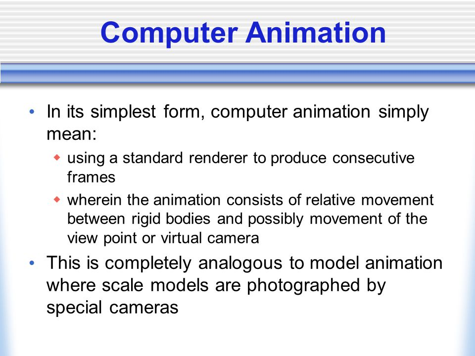 Computer Animation In its simplest form, computer animation simply ...