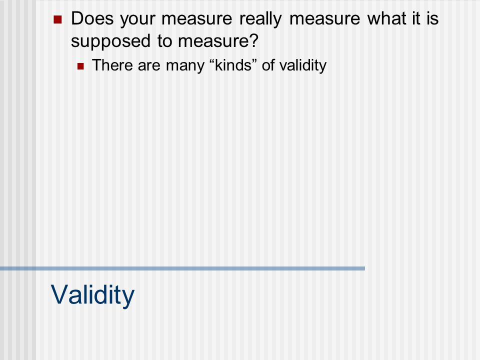 Does your measure really measure what it is supposed to measure