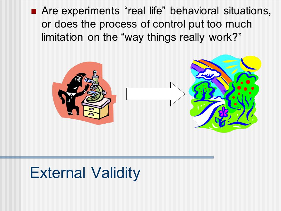 Are experiments real life behavioral situations, or does the process of control put too much limitation on the way things really work