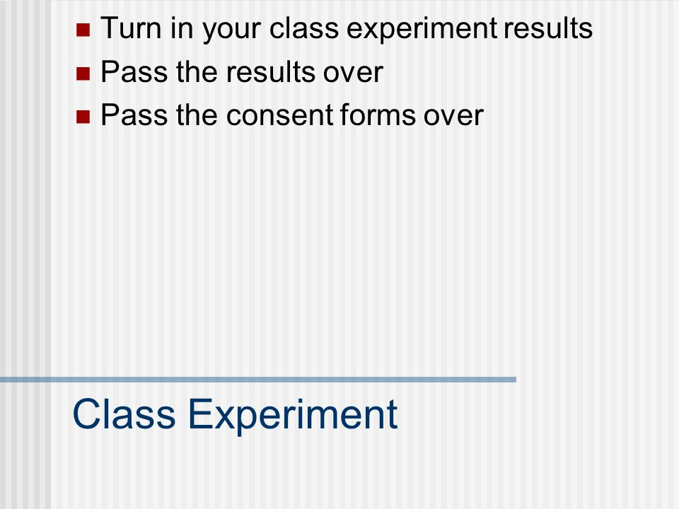 Class Experiment Turn in your class experiment results