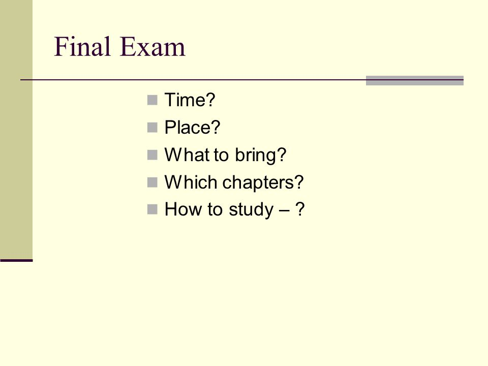 Final Exam Time Place What to bring Which chapters