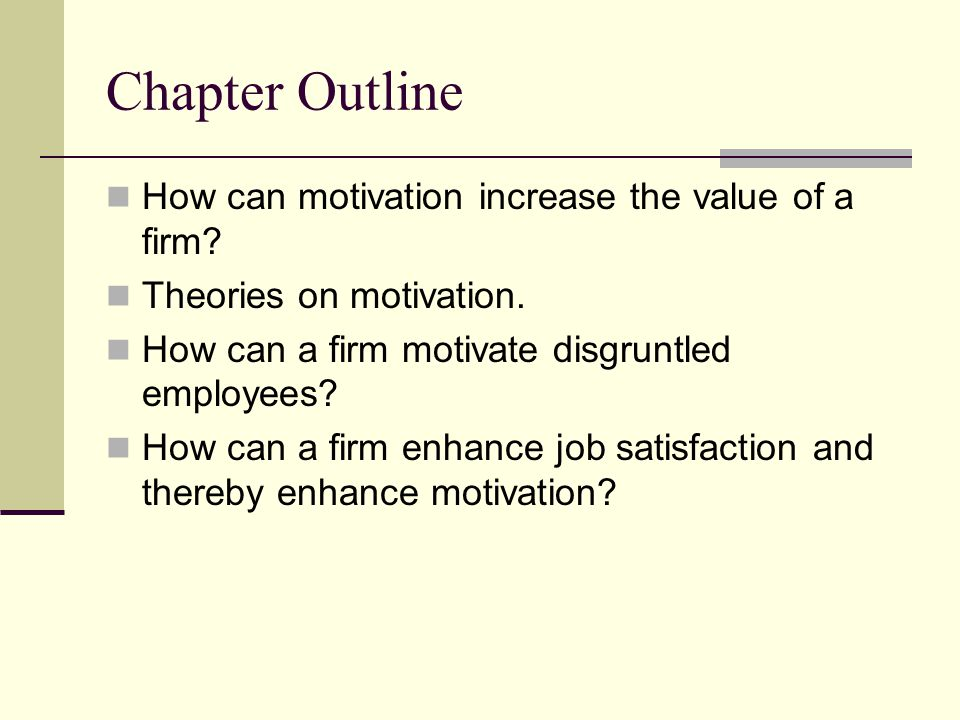 Chapter Outline How can motivation increase the value of a firm