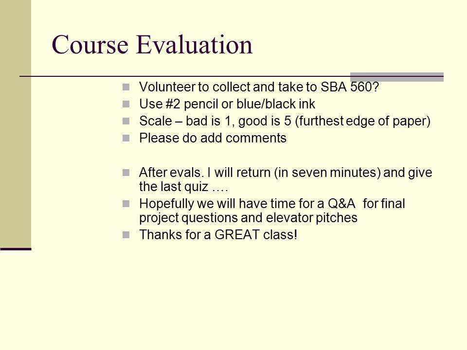 Course Evaluation Volunteer to collect and take to SBA 560