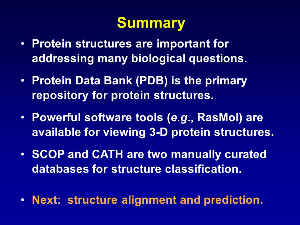 Summary Protein structures are important for addressing many biological questions.