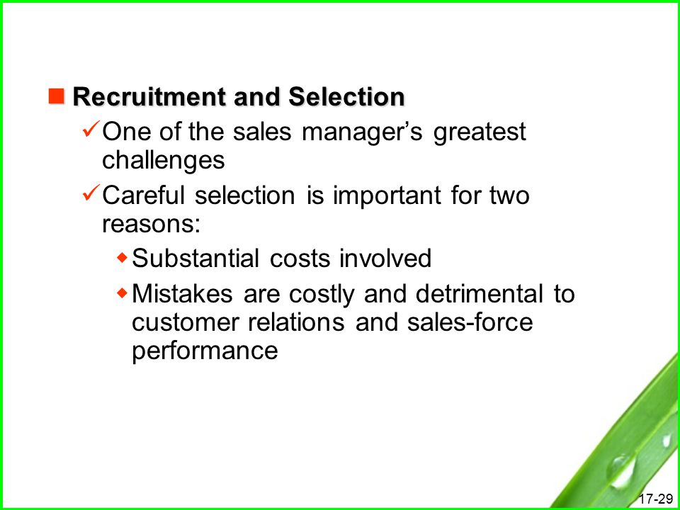 recruiting and selecting salespeople Build your team: recruitment and selection recruitment and selection are now more important for various reasons think about the difference between sales personnel at nordstrom, where personalized service and advice are integral to strategy execution, and costco, where low price and product.