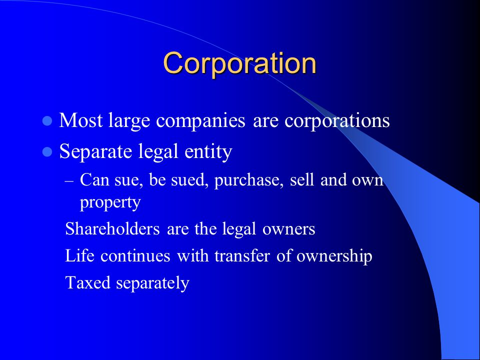Corporation Most large companies are corporations