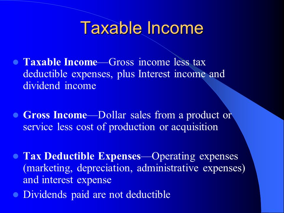 Taxable Income Taxable Income—Gross income less tax deductible expenses, plus Interest income and dividend income.