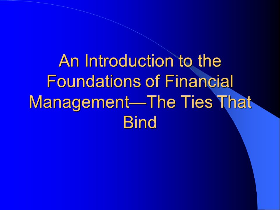 An Introduction to the Foundations of Financial Management—The Ties That Bind