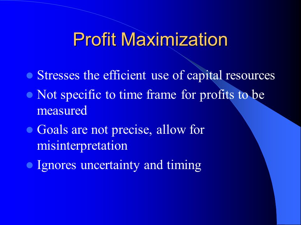 Profit Maximization Stresses the efficient use of capital resources