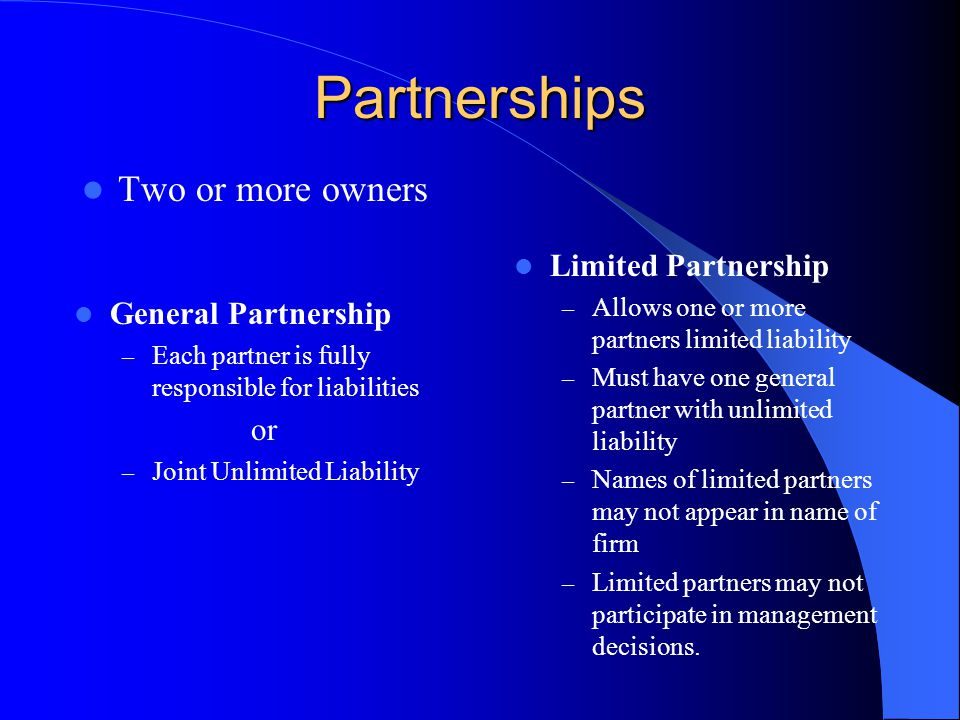 Partnerships Two or more owners Limited Partnership