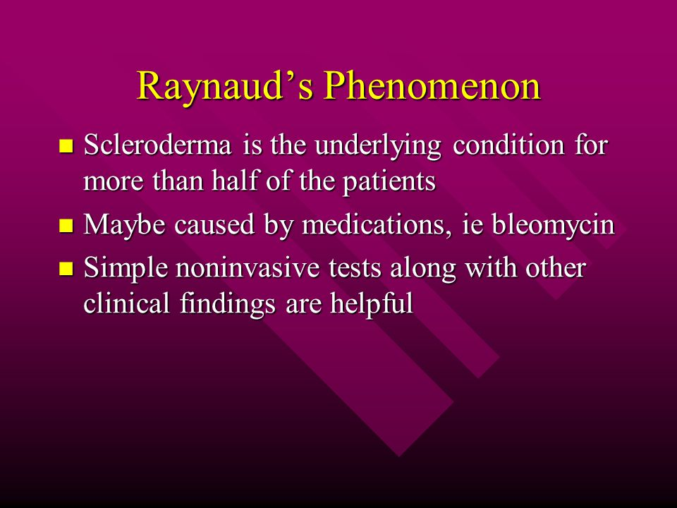 Raynaud's Phenomenon Scleroderma is the underlying condition for more than half of the patients. Maybe caused by medications, ie bleomycin.