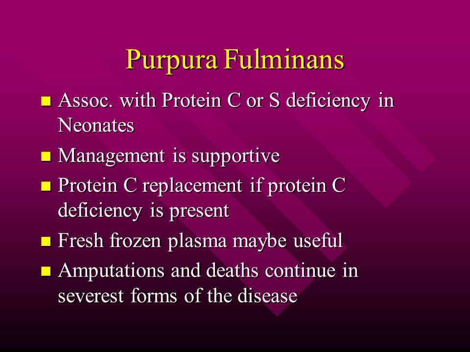 Purpura Fulminans Assoc. with Protein C or S deficiency in Neonates