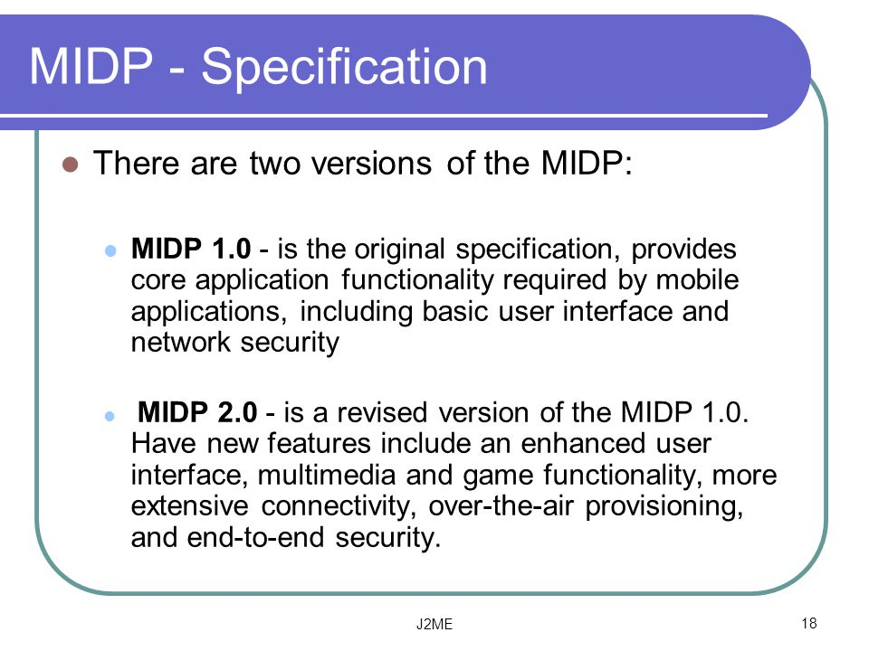 MIDP - Specification There are two versions of the MIDP: