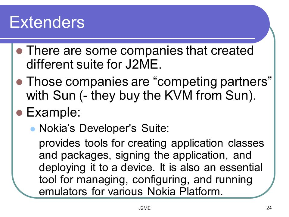 Extenders There are some companies that created different suite for J2ME.