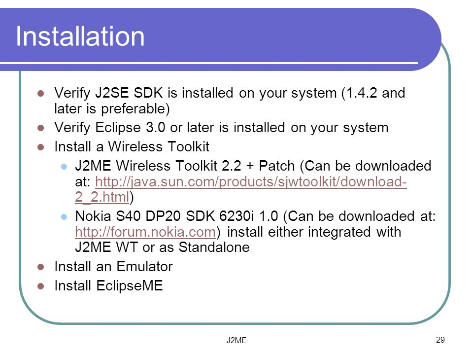 Installation Verify J2SE SDK is installed on your system (1.4.2 and later is preferable) Verify Eclipse 3.0 or later is installed on your system.