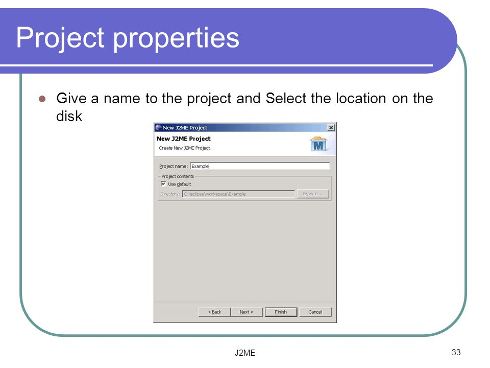Project properties Give a name to the project and Select the location on the disk. KToolbar is the main working tool to handle J2ME applications.