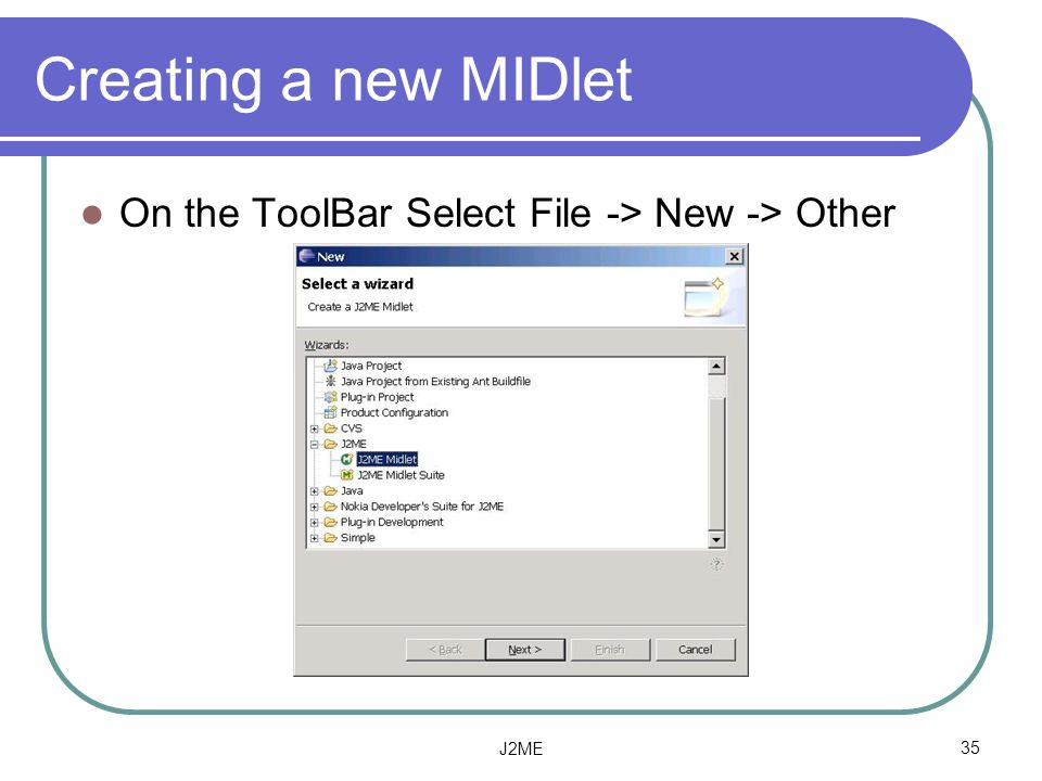 Creating a new MIDlet On the ToolBar Select File -> New -> Other