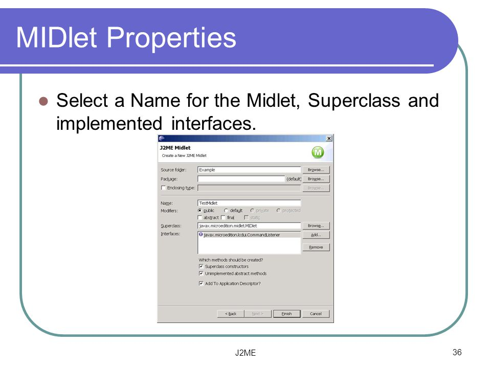 MIDlet Properties Select a Name for the Midlet, Superclass and implemented interfaces.
